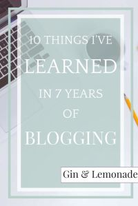 10 things I've Learned in 7 years of blogging at Gin & Lemonade